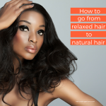 How to go from Relaxed hair to Natural Hair